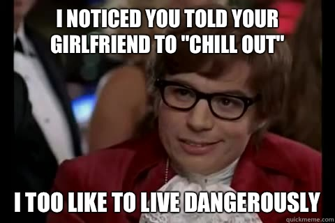 Notice I told people to stop talking.  I like to live dangerously and bitterly.