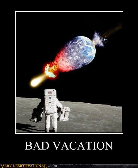 Go places that you would normally go.  Like the moon. Hope your home is there when you get back.