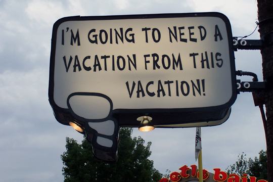 Make sure your vacation needs plenty of recovery time.