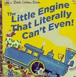 The Little Engine Literally Couldn't Even Either.
