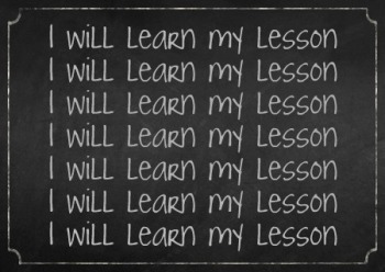 I will NOT learn my lesson.  They forgot NOT.
