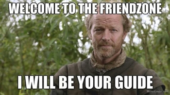 Welcome to the Friend Zone. There is only one way out.