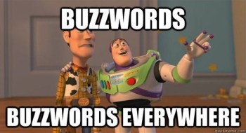 Watch out for those buzzwords. They sting.
